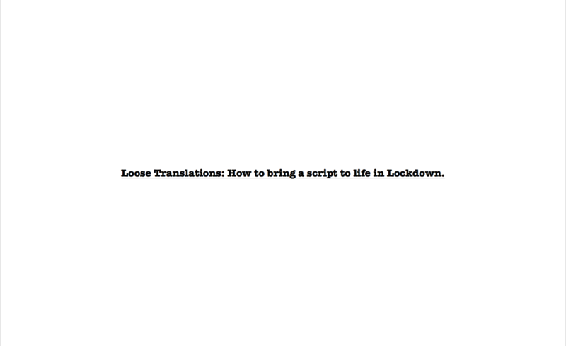 Loose Translations: How to bring a script to life in lockdown